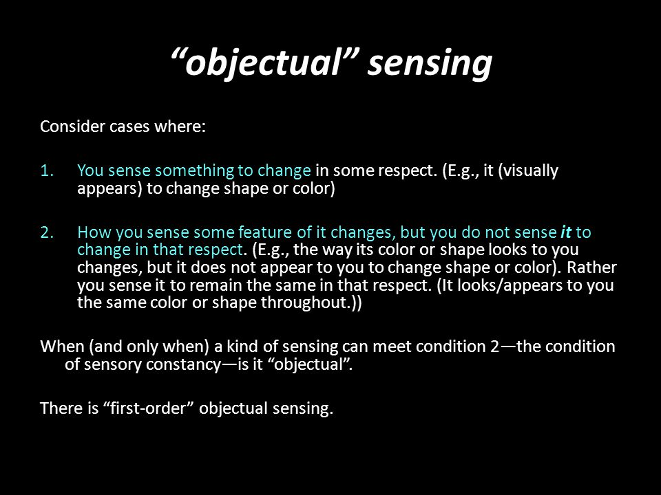 """objectual"" sensing Consider cases where: 1.You sense something to change in some respect. (E.g., it (visually appears) to change shape or color) 2.Ho"