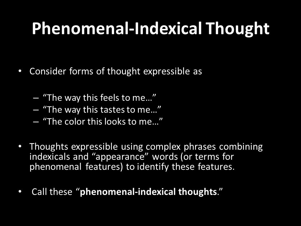 "Phenomenal-Indexical Thought Consider forms of thought expressible as – ""The way this feels to me…"" – ""The way this tastes to me…"" – ""The color this l"