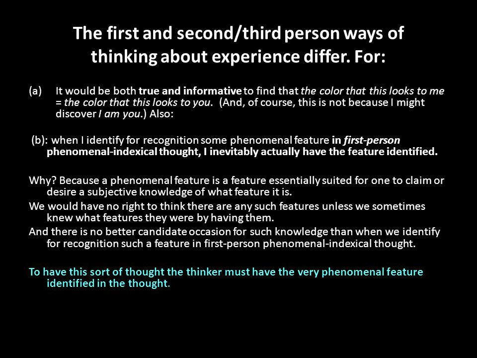 The first and second/third person ways of thinking about experience differ. For: (a)It would be both true and informative to find that the color that