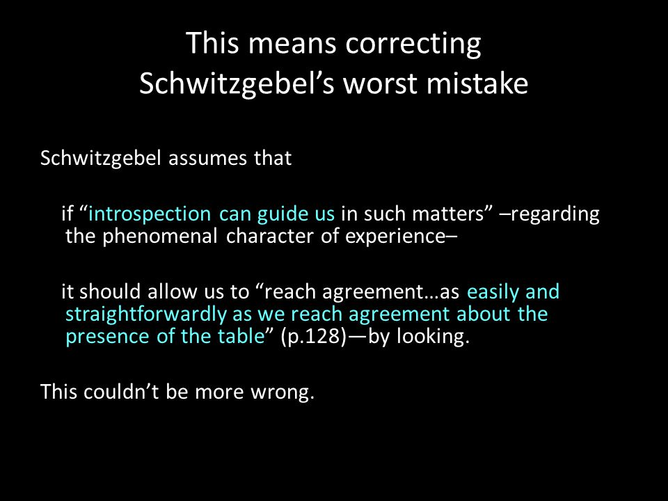Analytic phenomenology starts when we reject Schwitzgebel's assumption We grant a defeasible authority to first-person judgment in addressing questions about the relationship between consciousness and the mind's self-representation.