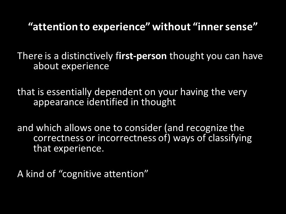"""attention to experience"" without ""inner sense"" There is a distinctively first-person thought you can have about experience that is essentially depend"
