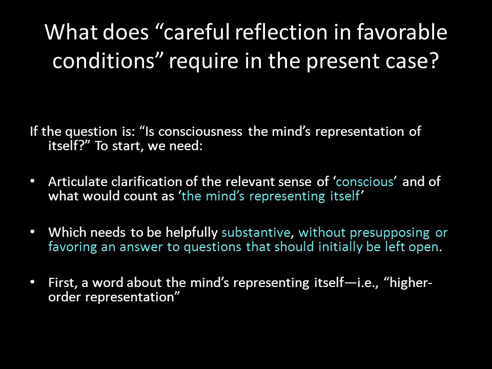 Higher-Order Representation Theories of Consciousness (HORTs) A particular state of mind belonging to kind B is a higher-order mental representation, if this instance of B represents one to have some mental state belonging to another kind A.