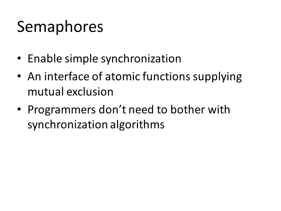 Enable simple synchronization An interface of atomic functions supplying mutual exclusion Programmers don't need to bother with synchronization algorithms