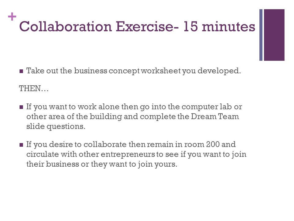 + Collaboration Exercise- 15 minutes Take out the business concept worksheet you developed.