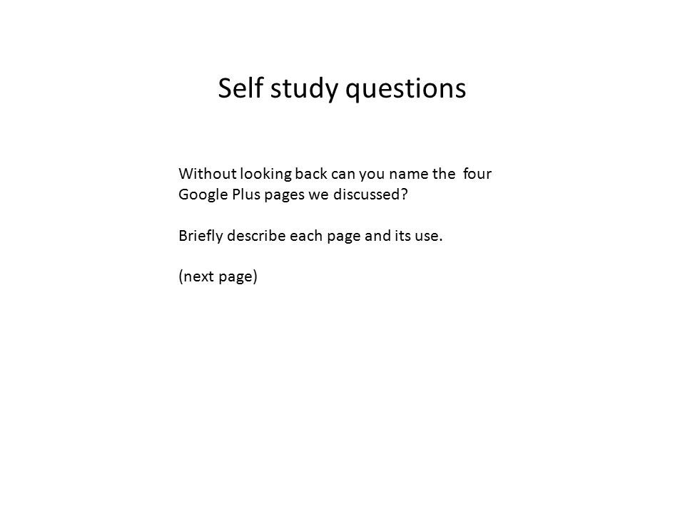 Self study questions Without looking back can you name the four Google Plus pages we discussed.
