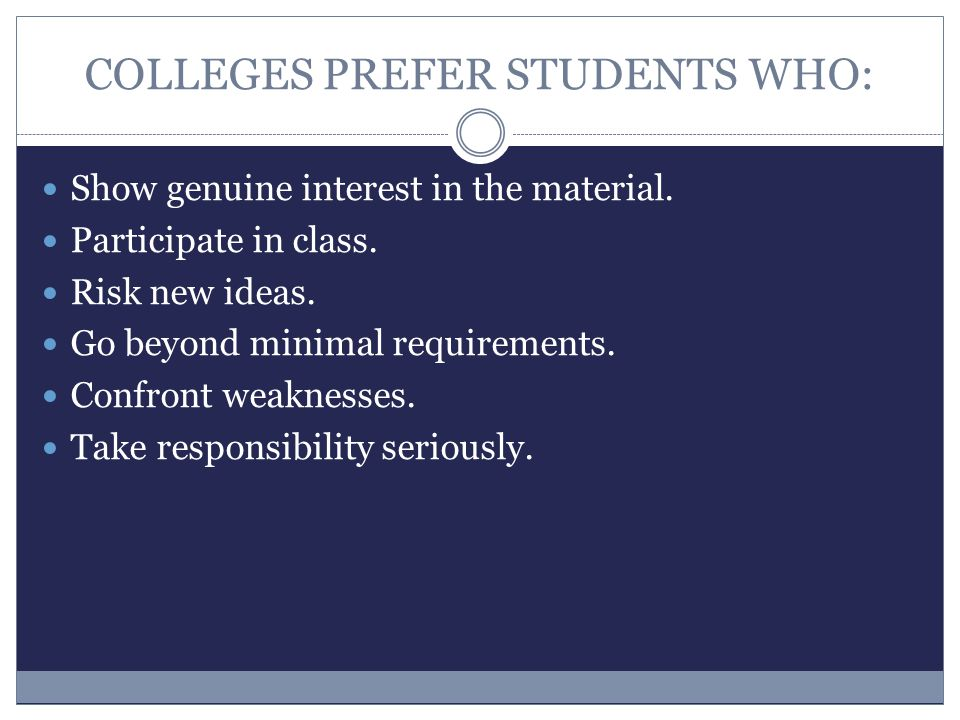 COLLEGES PREFER STUDENTS WHO: Show genuine interest in the material.