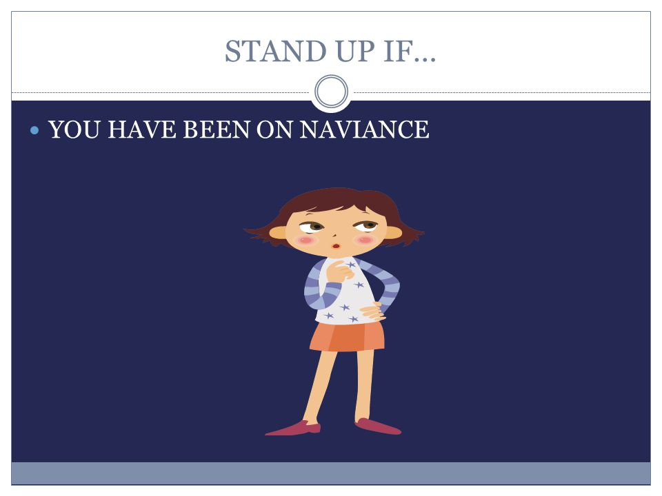 STAND UP IF… YOU HAVE BEEN ON NAVIANCE