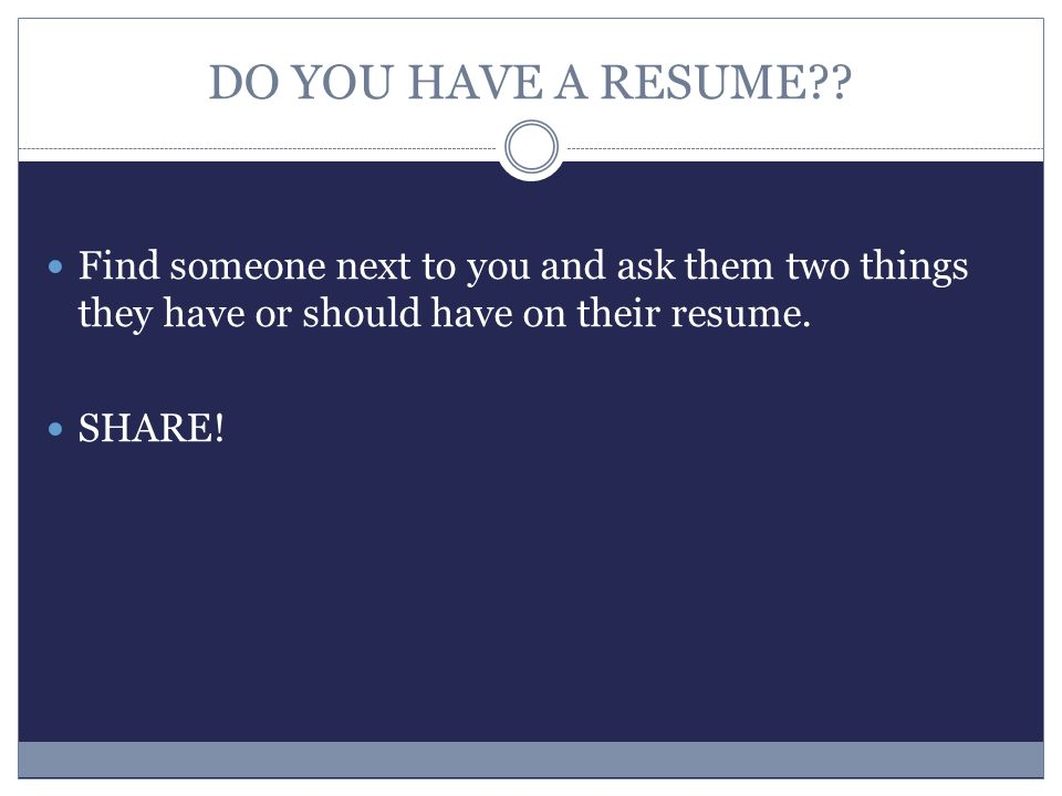 DO YOU HAVE A RESUME?.