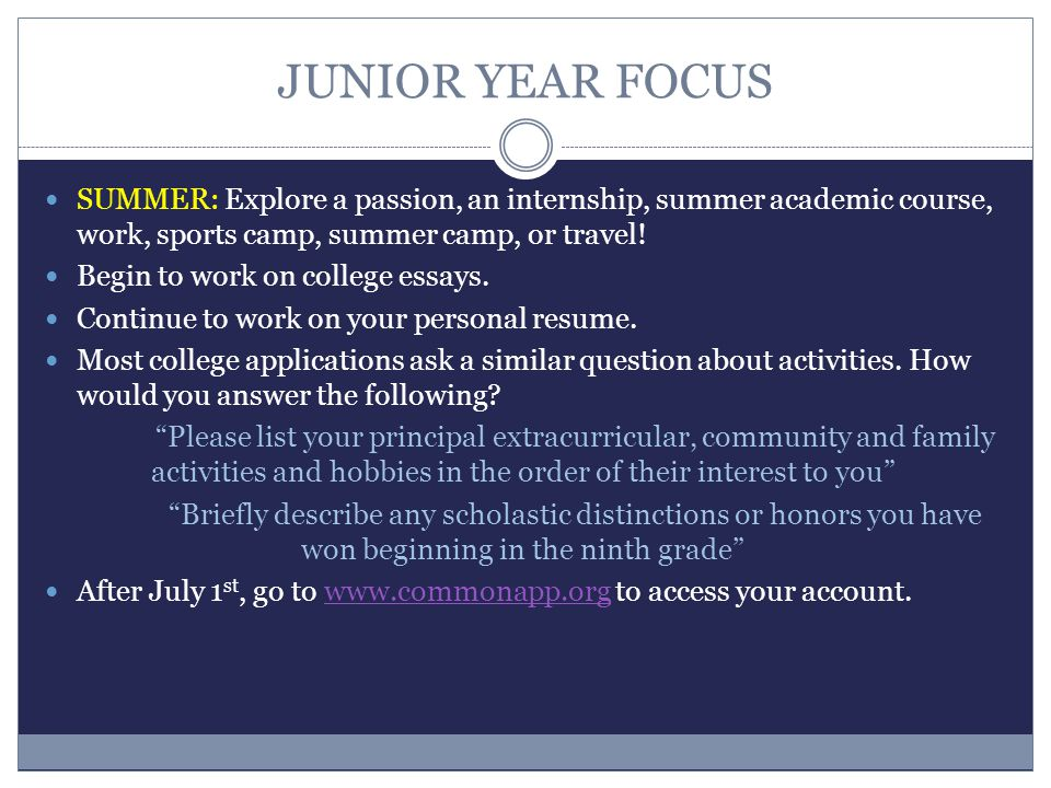 JUNIOR YEAR FOCUS SUMMER: Explore a passion, an internship, summer academic course, work, sports camp, summer camp, or travel.