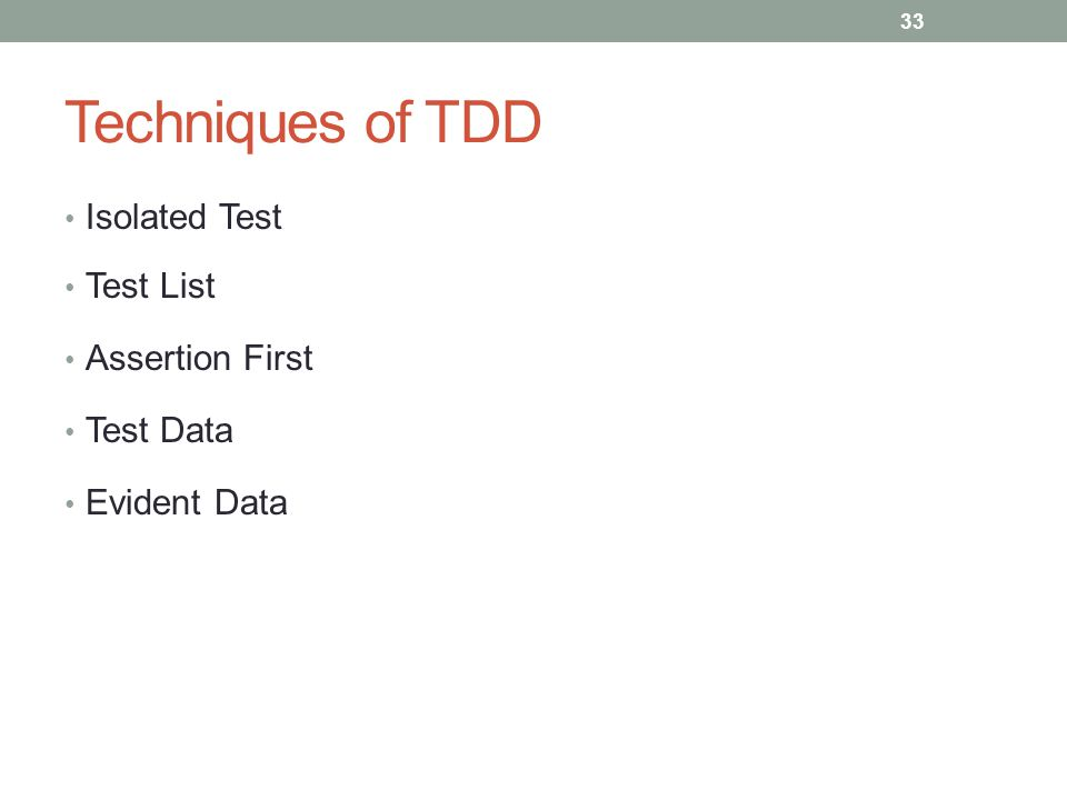Techniques of TDD Isolated Test Test List Assertion First Test Data Evident Data 33