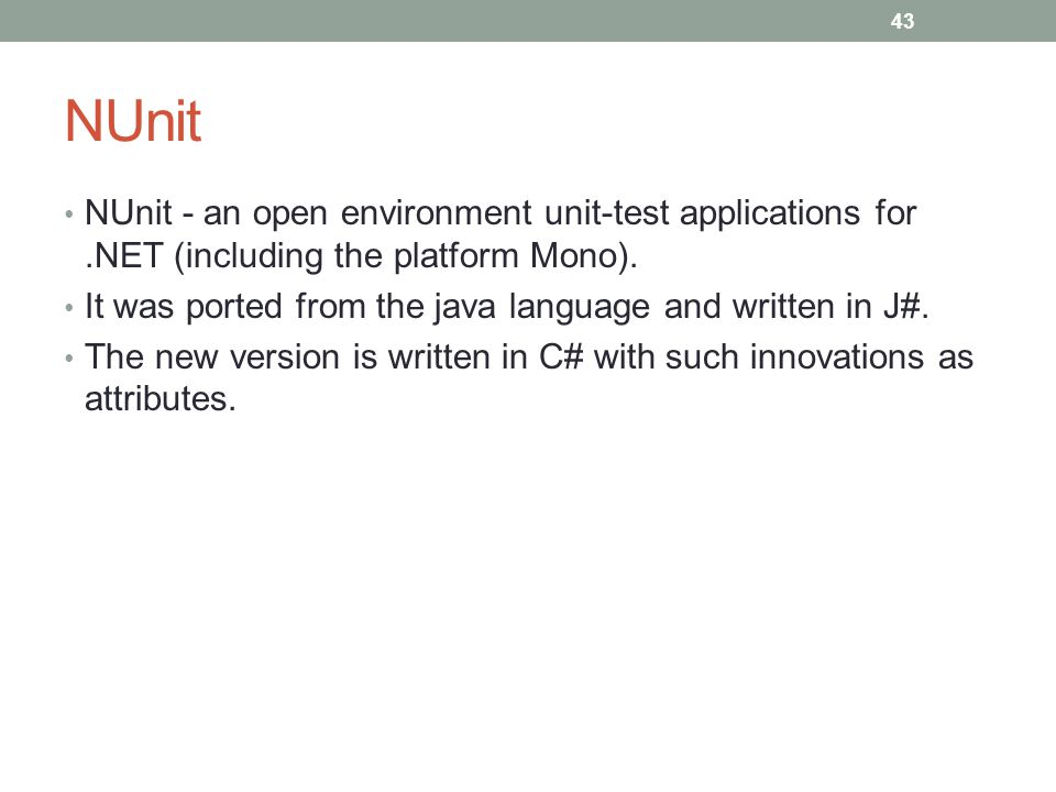NUnit NUnit - an open environment unit-test applications for.NET (including the platform Mono).