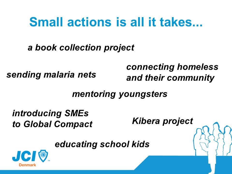 Small actions is all it takes... a book collection project mentoring youngsters Kibera project connecting homeless and their community introducing SME