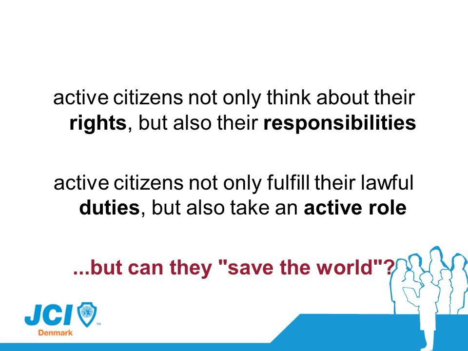 active citizens not only think about their rights, but also their responsibilities active citizens not only fulfill their lawful duties, but also take