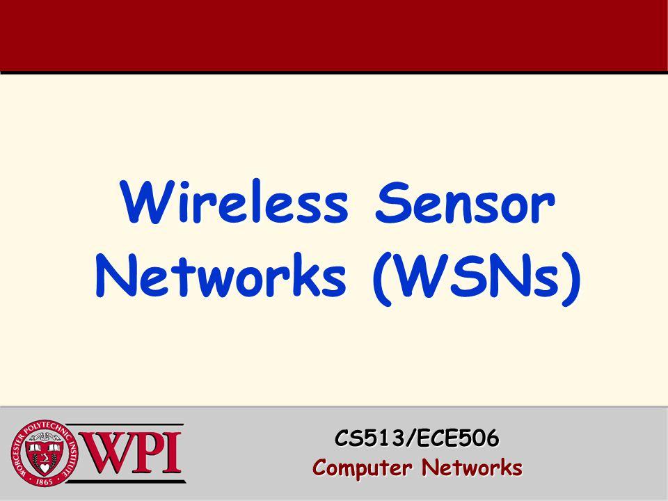 Wireless Sensor Networks (WSNs) CS513/ECE506 Computer Networks