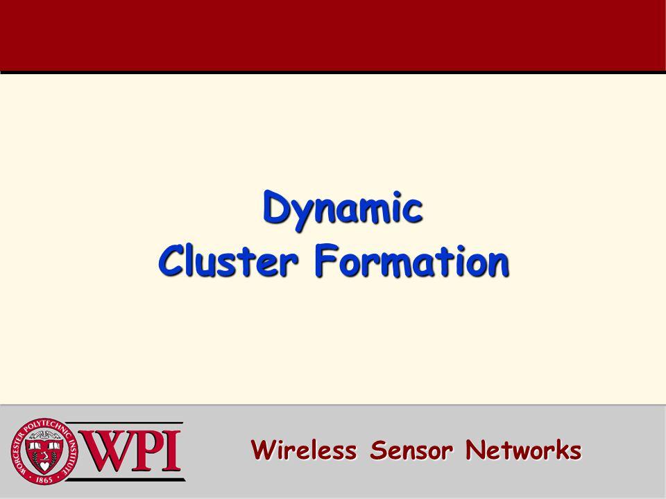 Dynamic Cluster Formation Dynamic Cluster Formation Wireless Sensor Networks