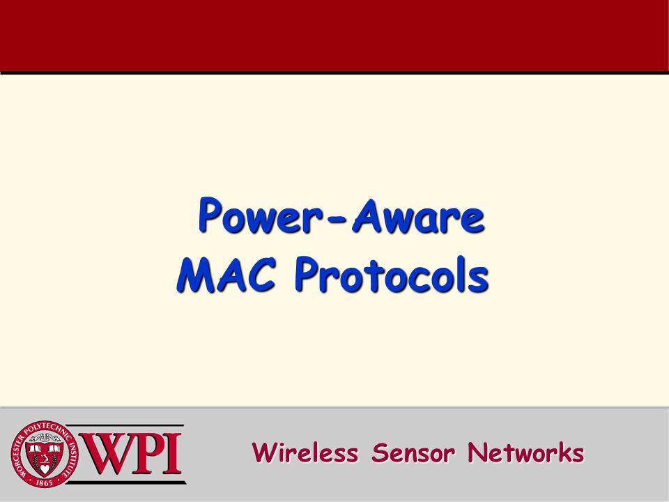 Power-Aware MAC Protocols Power-Aware MAC Protocols Wireless Sensor Networks