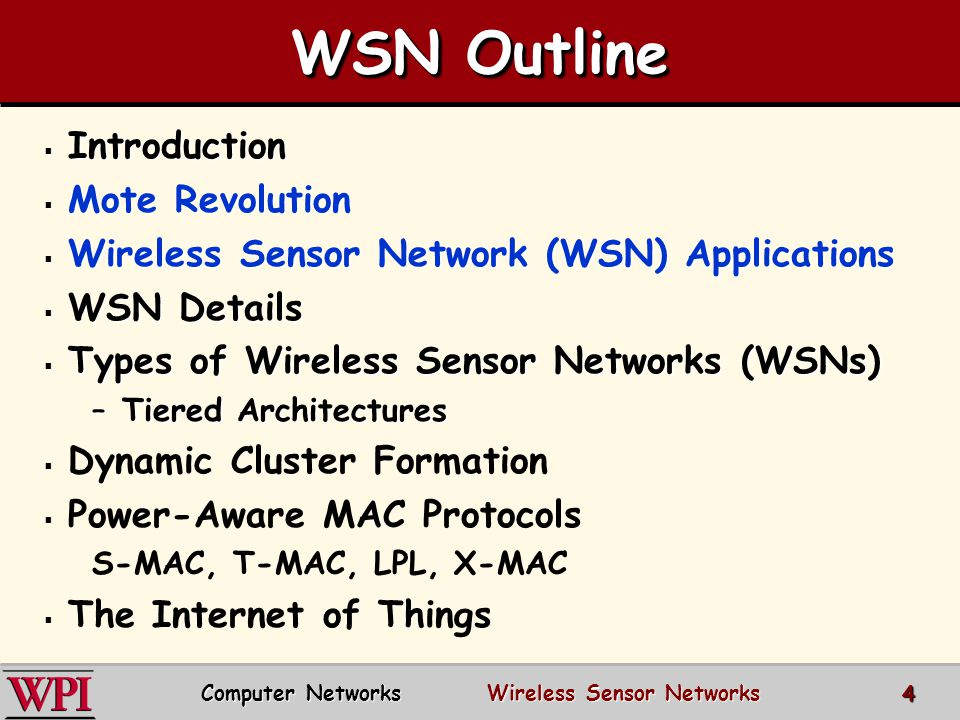 Wireless Sensor Networks  Sources of energy waste: –Idle listening, collisions, overhearing and control overhead and overmitting.