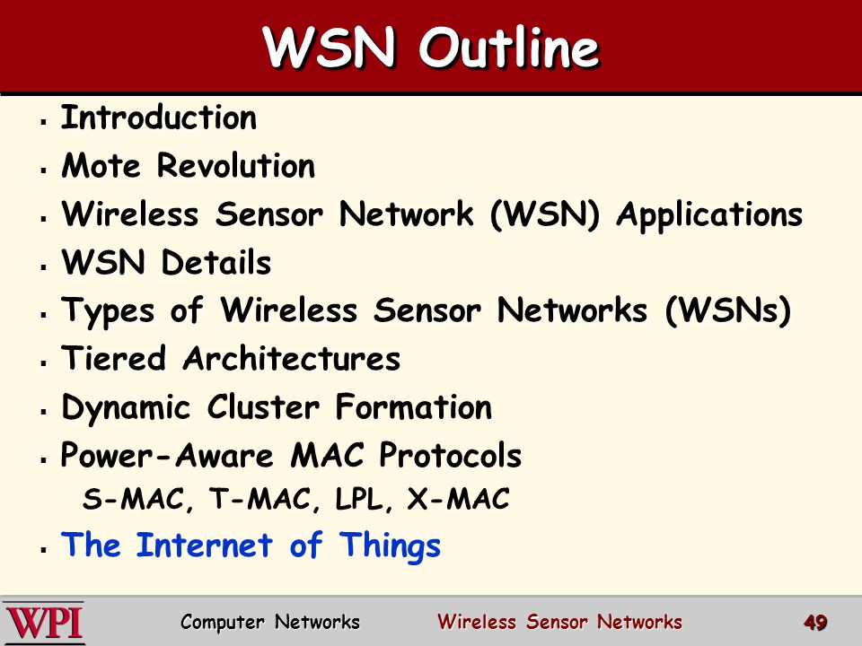 WSN Outline  Introduction  Mote Revolution  Wireless Sensor Network (WSN) Applications  WSN Details  Types of Wireless Sensor Networks (WSNs)  T