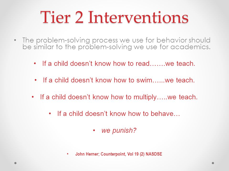 Tier 2 Interventions The problem-solving process we use for behavior should be similar to the problem-solving we use for academics.