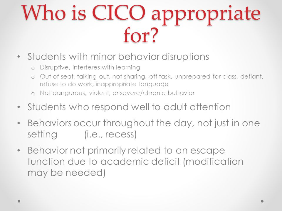 Who is CICO appropriate for.