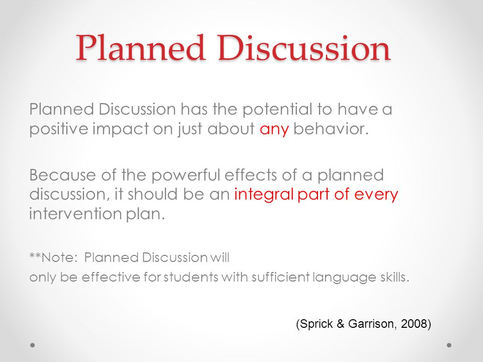 Planned Discussion Planned Discussion has the potential to have a positive impact on just about any behavior.