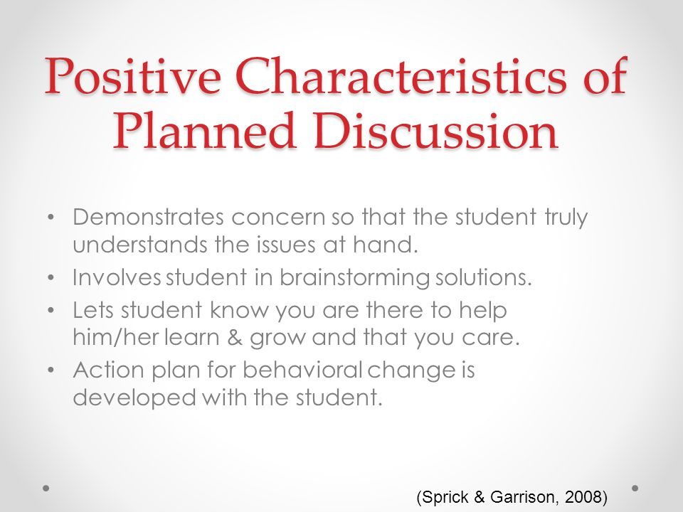 Positive Characteristics of Planned Discussion Demonstrates concern so that the student truly understands the issues at hand.