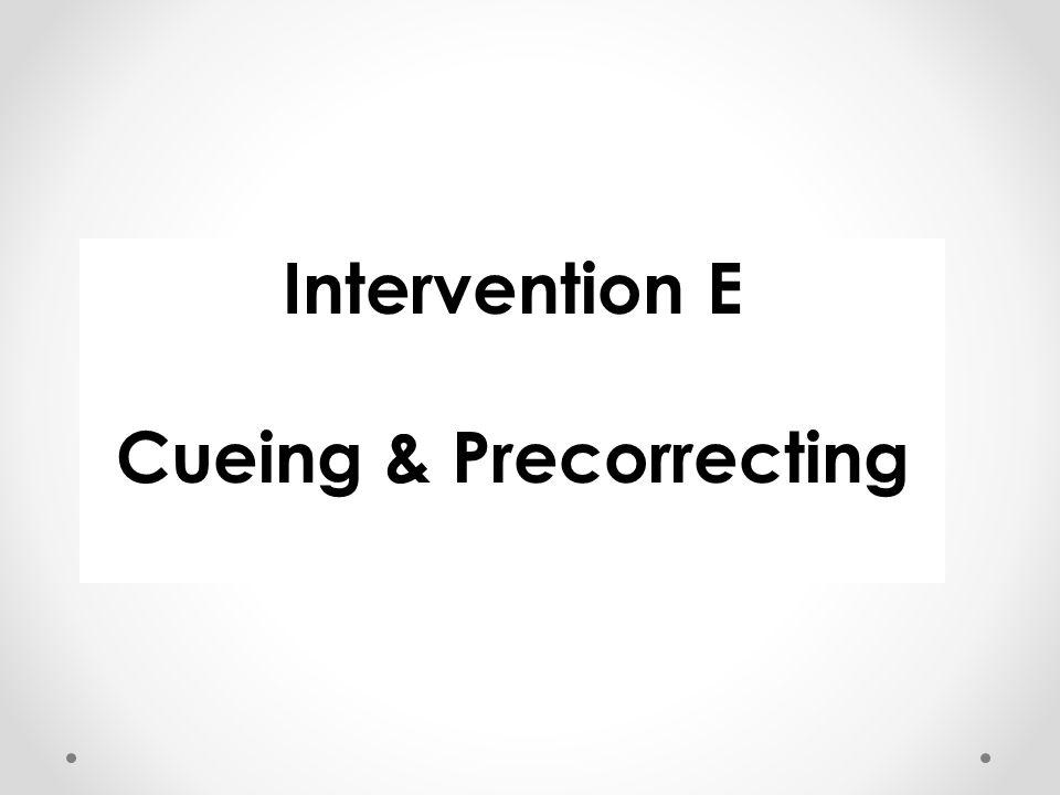 Intervention E Cueing & Precorrecting