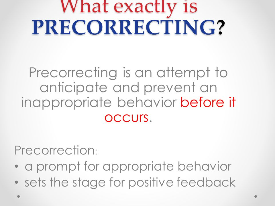 What exactly is PRECORRECTING.