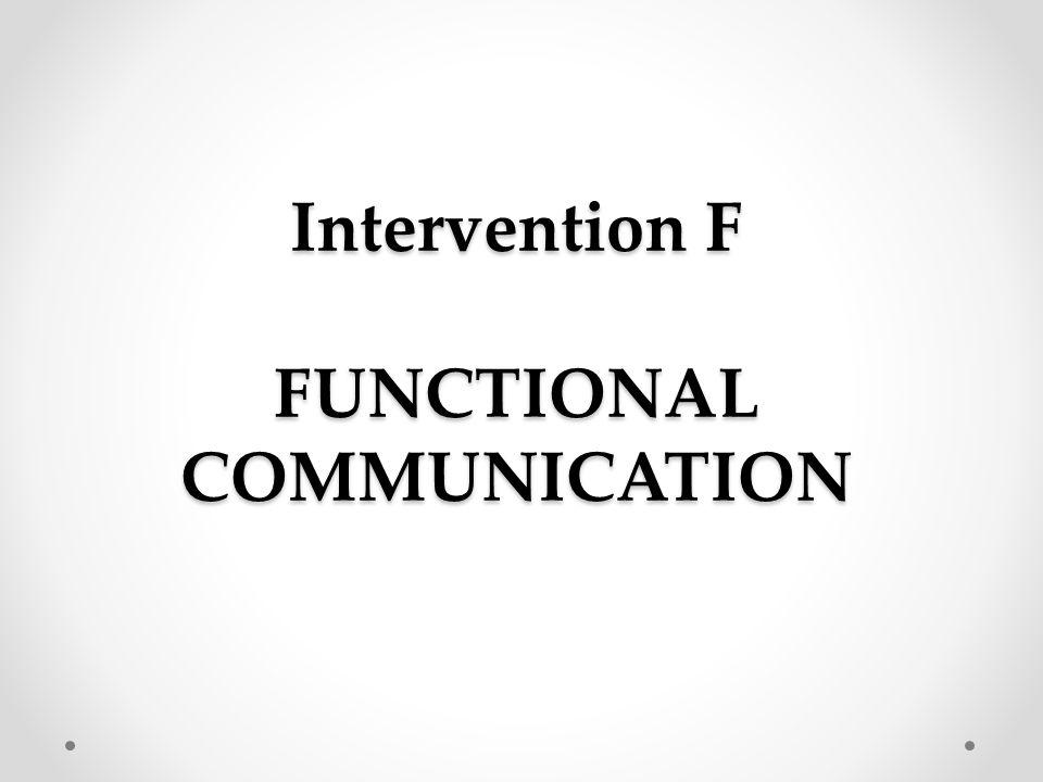 Intervention F FUNCTIONAL COMMUNICATION