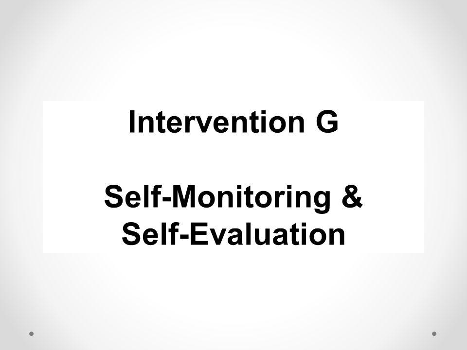 Intervention G Self-Monitoring & Self-Evaluation