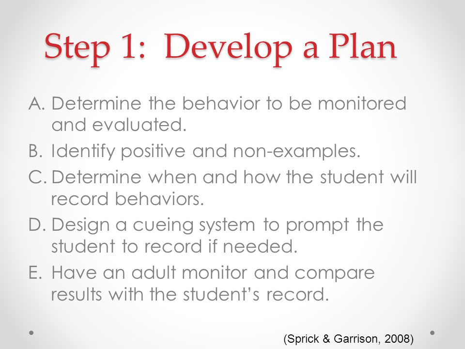 Step 1: Develop a Plan A.Determine the behavior to be monitored and evaluated.