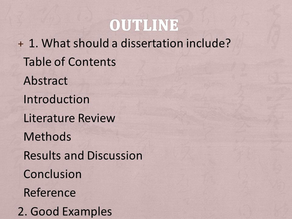 + 1. What should a dissertation include? Table of Contents Abstract Introduction Literature Review Methods Results and Discussion Conclusion Reference