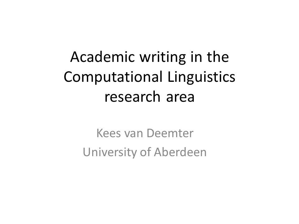 Academic writing in the Computational Linguistics research area Kees van Deemter University of Aberdeen