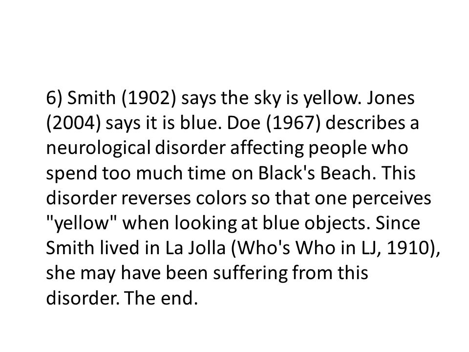 6) Smith (1902) says the sky is yellow. Jones (2004) says it is blue.