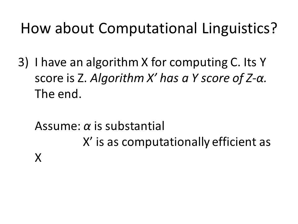How about Computational Linguistics. 3)I have an algorithm X for computing C.