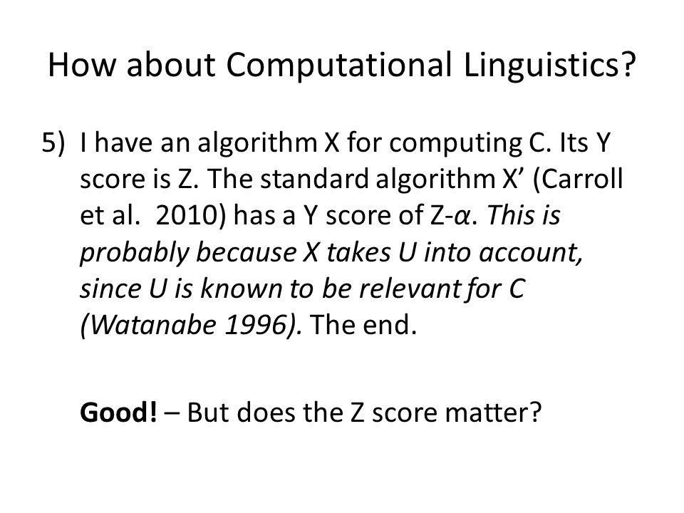 How about Computational Linguistics. 5)I have an algorithm X for computing C.