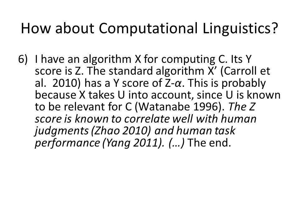 How about Computational Linguistics. 6)I have an algorithm X for computing C.
