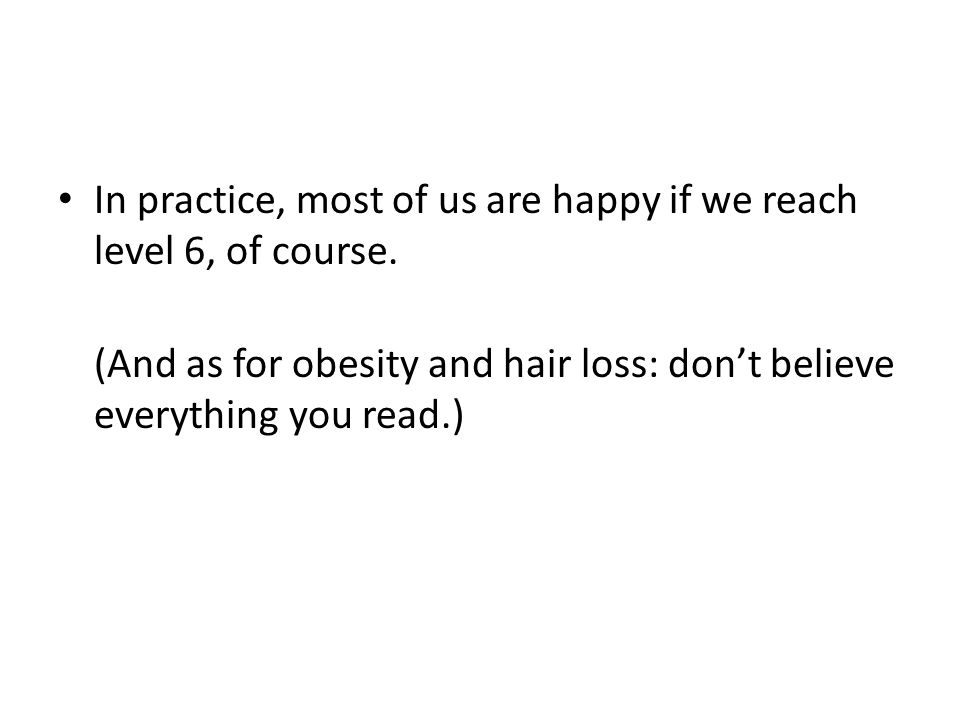 In practice, most of us are happy if we reach level 6, of course.