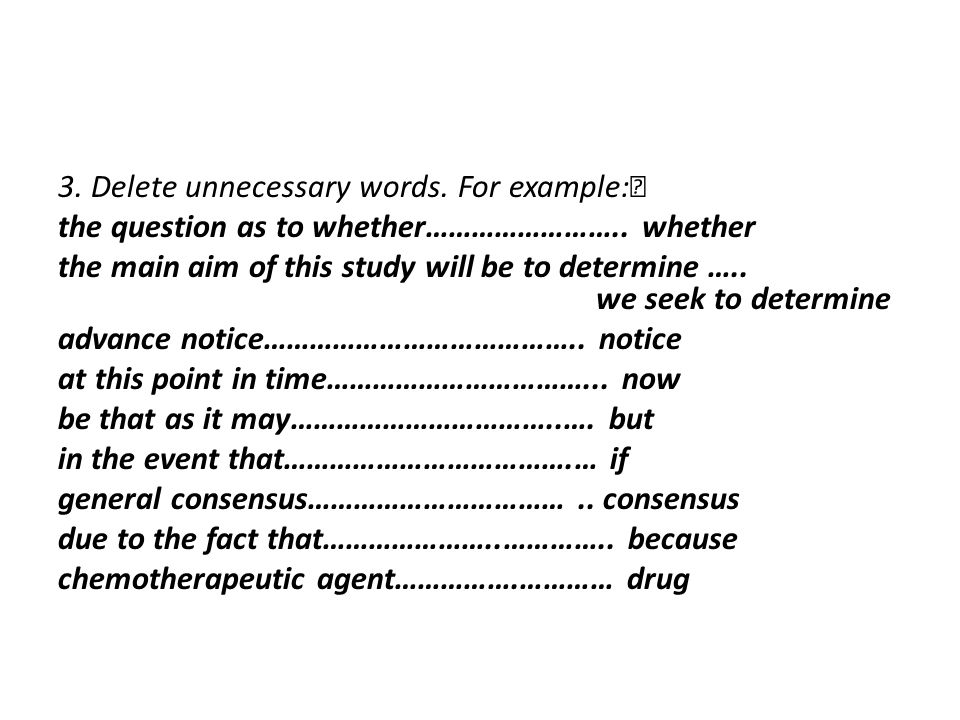 3. Delete unnecessary words. For example: the question as to whether……………………..