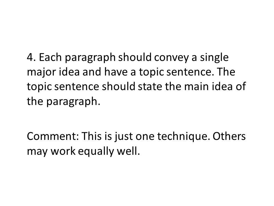 4. Each paragraph should convey a single major idea and have a topic sentence.