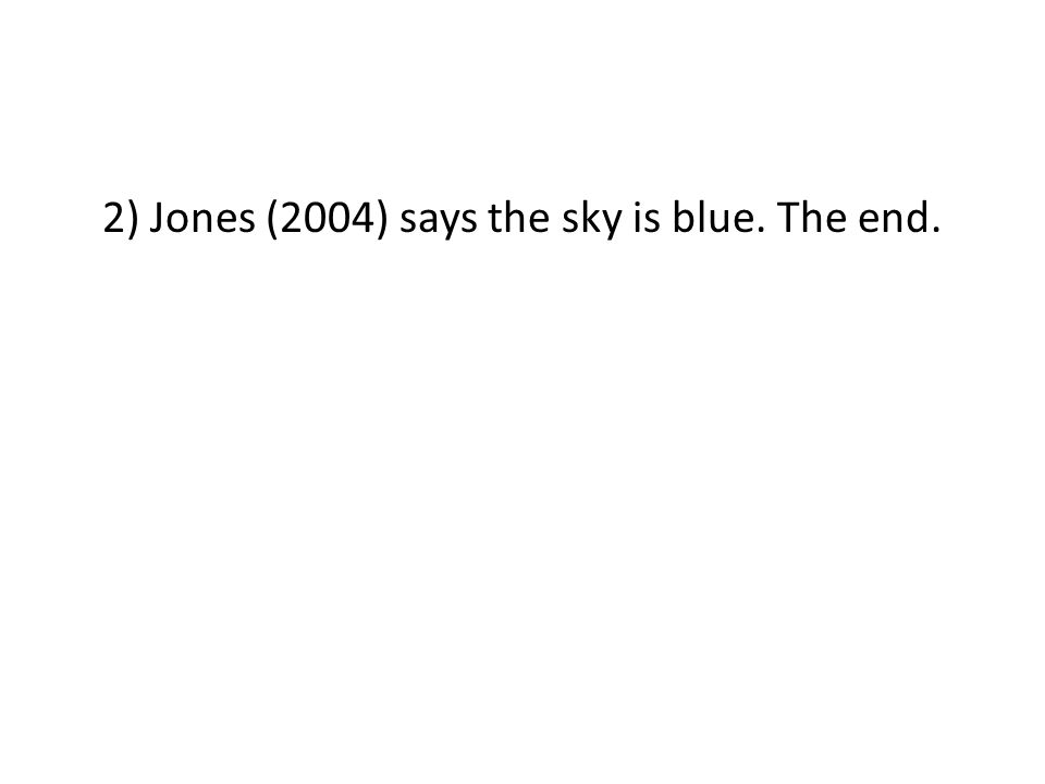 2) Jones (2004) says the sky is blue. The end.