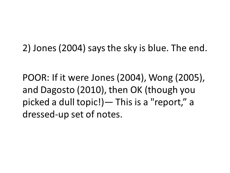 POOR: If it were Jones (2004), Wong (2005), and Dagosto (2010), then OK (though you picked a dull topic!)— This is a report, a dressed-up set of notes.
