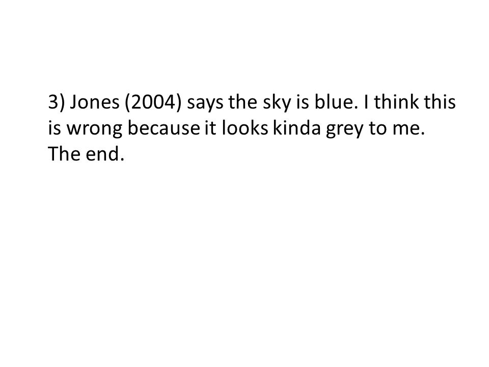 3) Jones (2004) says the sky is blue. I think this is wrong because it looks kinda grey to me.