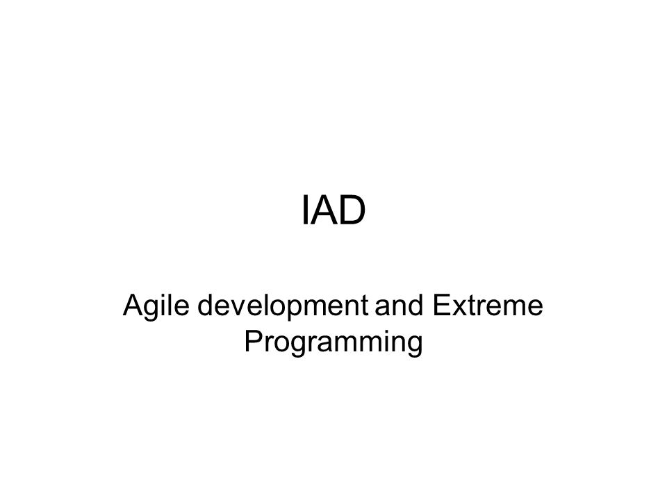 IAD Agile development and Extreme Programming