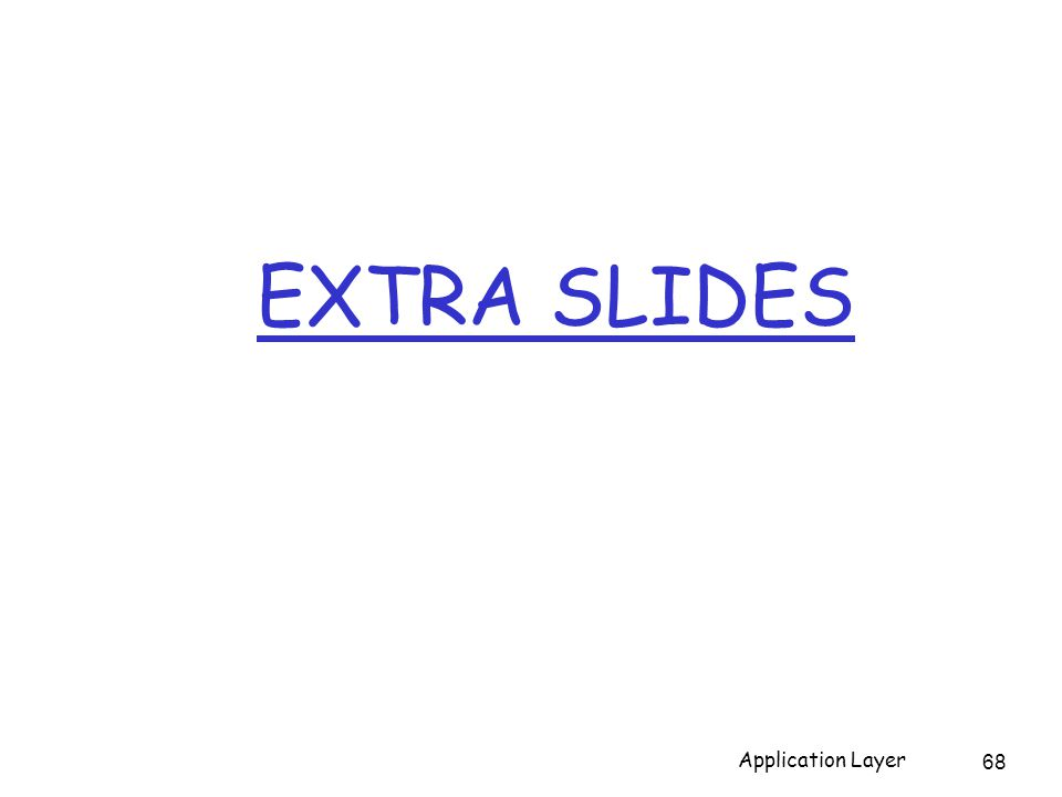 EXTRA SLIDES 68 Application Layer