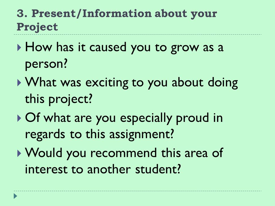 3. Present/Information about your Project  How has it caused you to grow as a person.