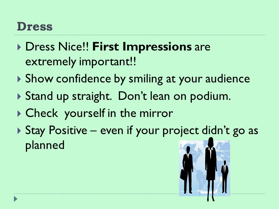 Dress  Dress Nice!. First Impressions are extremely important!.