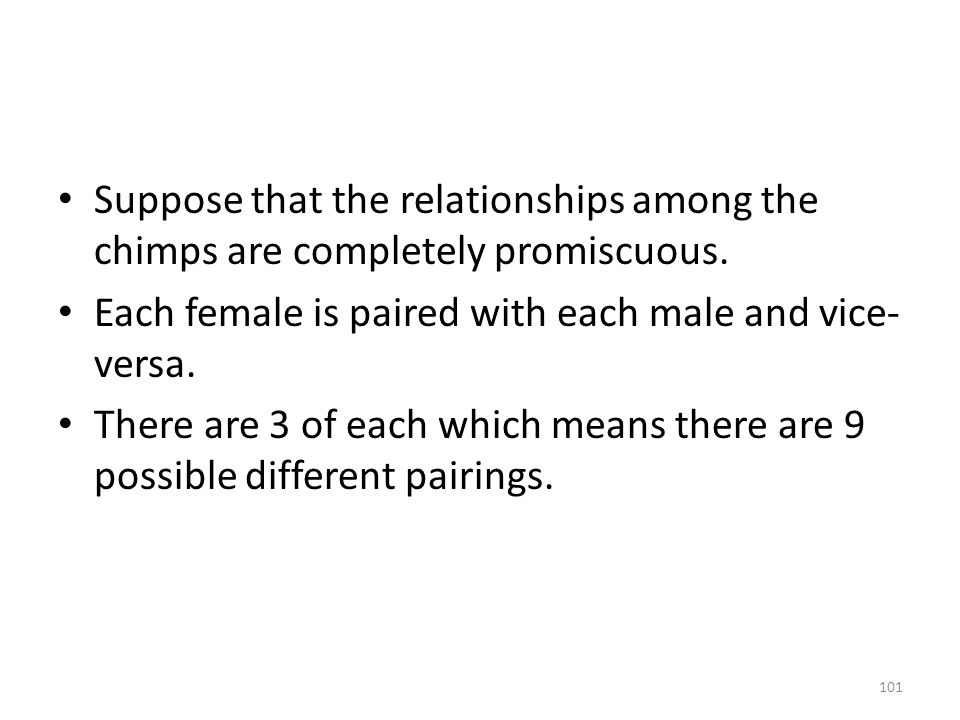 Suppose that the relationships among the chimps are completely promiscuous.