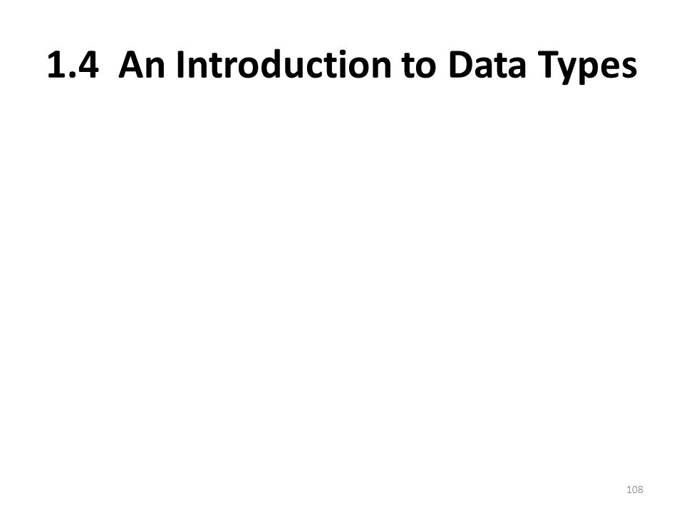 1.4 An Introduction to Data Types 108