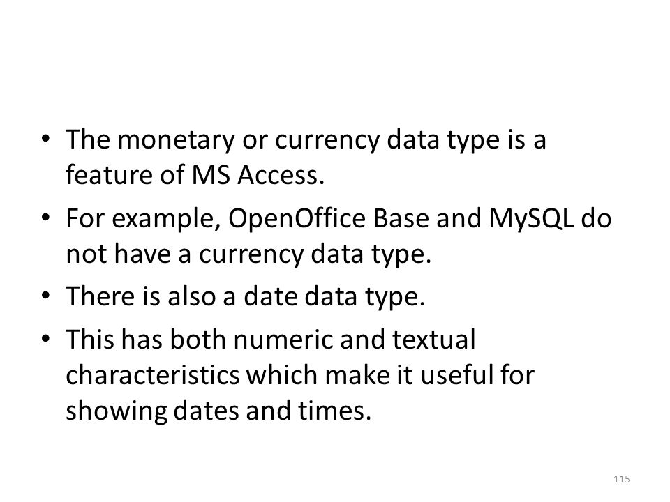 The monetary or currency data type is a feature of MS Access.
